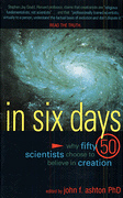In Six Days - Why 50 Scientists Choose to Believe in Creation